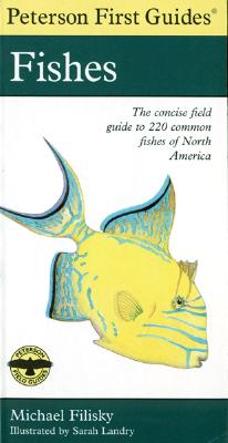 Peterson First Guide to Fishes of North America By Filisky, Michael/ Peterson, Roger Tory (EDT)/ Landry, Sarah B. (ILT)