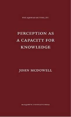 Perception as a Capacity for Knowledge By McDowell, John